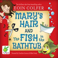 Mary's Hair and The Fish in the Bathtub - Eoin Colfer