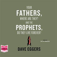 Your Fathers, Where Are They? And the Prophets, Do They Live Forever? - Dave Eggers