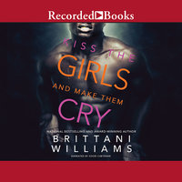 Kiss the Girls and Make Them Cry - Brittani Williams