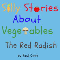 Silly Stories About Vegetables: The Red Radish - Paul Cook