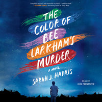 The Color of Bee Larkham's Murder - Sarah J. Harris
