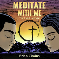 Meditate with Me: The Quest to Christ - Brian Cimins