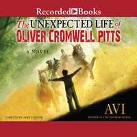 The Unexpected Life of Oliver Cromwell Pitts-Being an Absolutely Accurate Autobiographical Account of My Follies, Fortune, and Fate - Avi