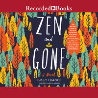Zen and Gone - Emily France