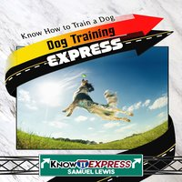 Dog Training Express - KnowIt Express,Samuel Lewis