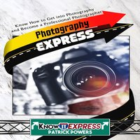 Photography Express - KnowIt Express,Patrick Powers