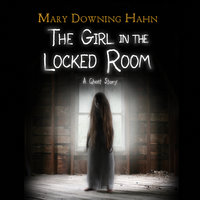The Girl in the Locked Room: A Ghost Story - Mary Downing Hahn