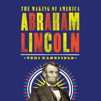 Abraham Lincoln: The Making of America - Teri Kanefield