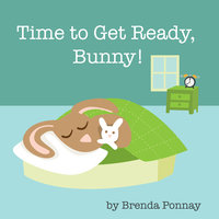 Time to Get Ready, Bunny! - Brenda Ponnay