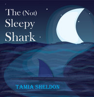 The (Not) Sleepy Shark - Tamia Sheldon