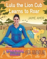 A Cosmic Kids Yoga Adventure - Lulu the Lion Cub Learns to ROAR - Jaime Amor