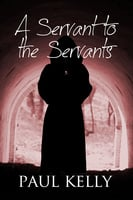 A Servant to the Servants - Paul Kelly