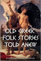 Old Greek Folk Stories Told Anew - Josephine Peabody