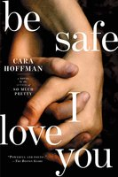 Be Safe I Love You - Cara Hoffman