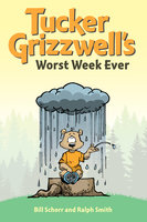 Tucker Grizzwell's Worst Week Ever - Bill Schorr,Ralph Smith