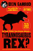 So You Think You Know About Tyrannosaurus Rex? - Ben Garrod