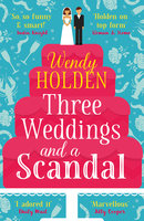 Three Weddings and a Scandal - Wendy Holden