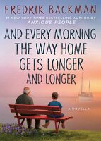 And Every Morning the Way Home Gets Longer and Longer - Fredrik Backman
