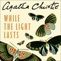 While the Light Lasts - Agatha Christie