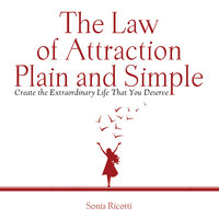 The Law of Attraction, Plain and Simple - Ricotti Sonia