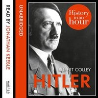 Hitler - History in an Hour - Rupert Colley