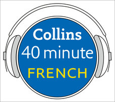 French in 40 Minutes: Learn to speak French in minutes with Collins - Pimsleur