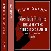 Sherlock Holmes: the Adventure of the Sussex Vampire and Other Stories - Sir Arthur Conan Doyle