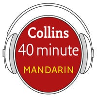 Mandarin in 40 Minutes - Learn to speak Mandarin in minutes with Collins - Collins