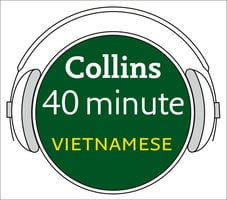 Vietnamese in 40 Minutes - Learn to speak Vietnamese in minutes with Collins - Collins