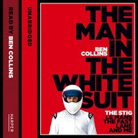 The Man in the White Suit - The Stig, Le Mans, The Fast Lane and Me - Ben Collins