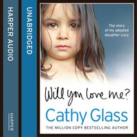 Will You Love Me? - The story of my adopted daughter Lucy - Cathy Glass