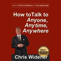 How to Talk to Anybody Anytime Anywhere - Chris Widener