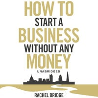 How To Start a Business without Any Money - Rachel Bridge