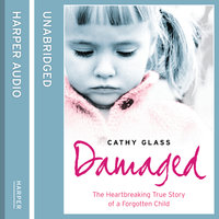 Damaged - The Heartbreaking True Story of a Forgotten Child - Cathy Glass