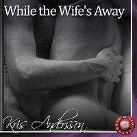 While the Wife's Away - Kris Andersson