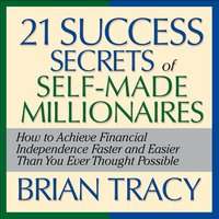 The 21 Success Secrets Of Self-Made Millionaires - Brian Tracy