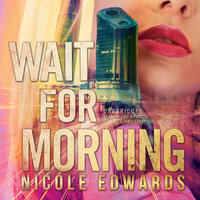 Wait for Morning - Nicole Edwards