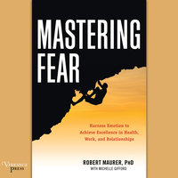 Mastering Fear - Harness Emotion to Achieve Excellence in Work, Health, and Relationships - Michelle Gifford, Robert Maurer