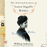 The Selected Letters of Laura Ingalls Wilder - Laura Ingalls Wilder,William Anderson