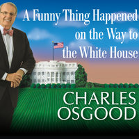 A Funny Thing Happened on the Way to the White House - Charles Osgood