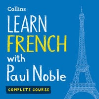 Learn French with Paul Noble – Complete Course - Paul Noble