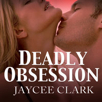 Deadly Obsession - Jaycee Clark