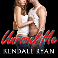 Unravel Me - Kendall Ryan