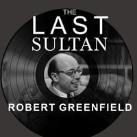 The Last Sultan - Robert Greenfield