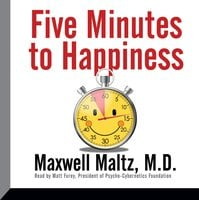 Five Minutes to Happiness - Maxwell Maltz