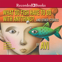 What Do Fish Have to Do With Anything? - Avi