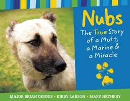 Nubs - The True Story of a Mutt, a Marine & a Miracle - Brian Dennis, Mary Nethery, Kirby Larson