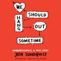 We Should Hang Out Sometime - Josh Sundquist