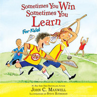 Sometimes You Win-Sometimes You Learn for Kids - John C. Maxwell