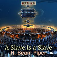 A Slave Is a Slave - H. Beam Piper